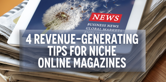 4-revenue-generating-tips-for-niche-online-magazines-w-text