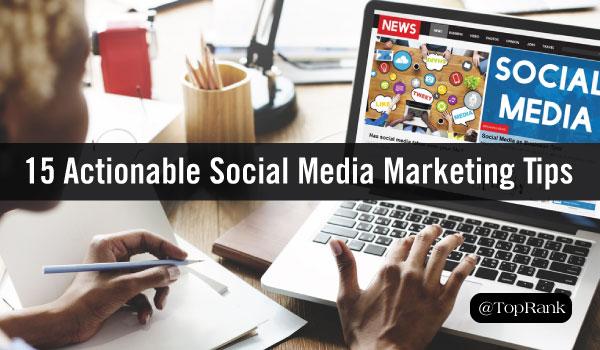 15 Inspiring & Actionable Social Media Marketing Tips
