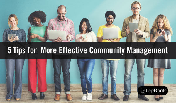 Back to Basics 5 Tips for Becoming a More Effective Community Manager