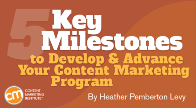 5 Key Milestones to Develop and Advance Your Content Marketing Program