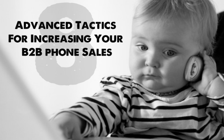 8 Advanced Tactics For Increasing Your B2B Telephone Sales