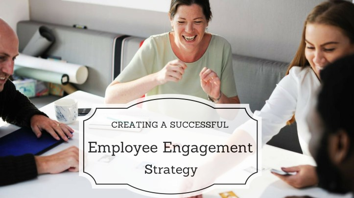Creating a Successful Employee Engagement Strategy