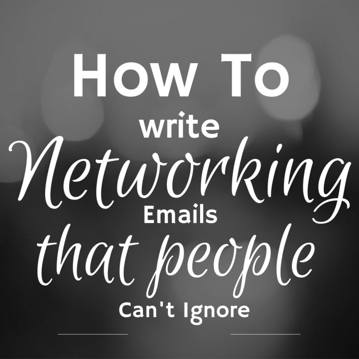 HOW TO WRITE NETWORKING EMAILS THAT PEOPLE CAN'T IGNORE