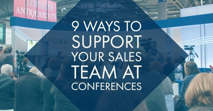 9 Ways to Support Your Sales Team at Conferences