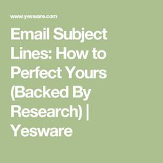 EMAIL SUBJECT LINES HOW TO PERFECT YOURS (BACKED BY RESEARCH)