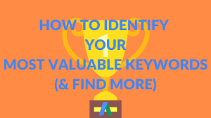 How to Identify Your Most Valuable Keywords (& Find More)
