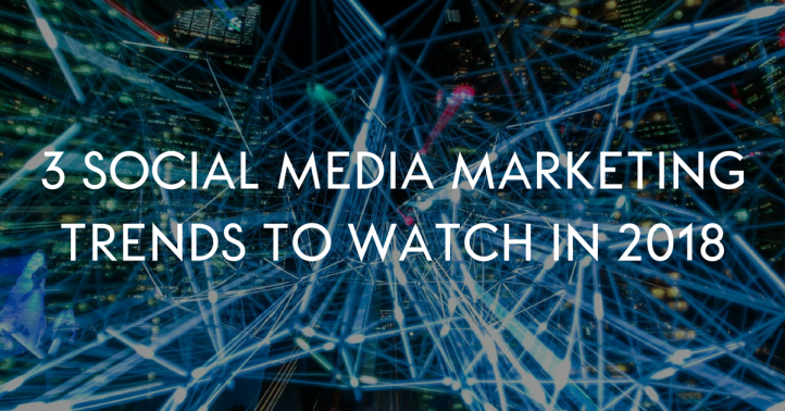 3 Social Media Marketing Trends to Watch in 2018.png