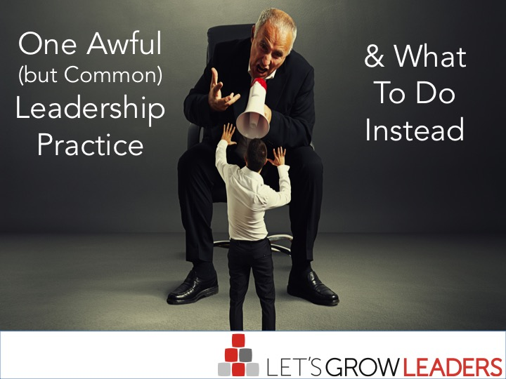 One Awful (but Common) Leadership Practice and What To Do Instead