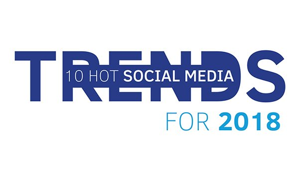 Social Media in 2018 10 Hot Trends to Get Ahead of Your Competition [Infographic]