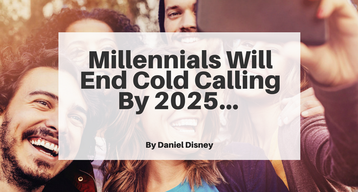 Millennials Will End Cold Calling By 2025.png