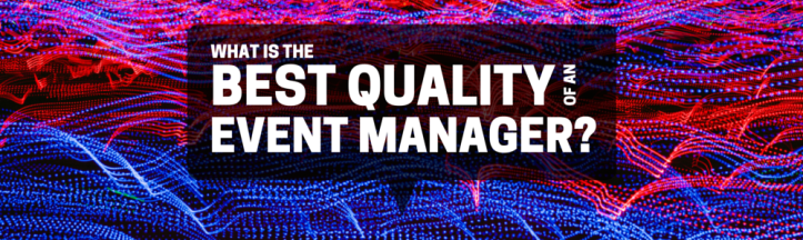 What Is The Best Quality of An Event Manager