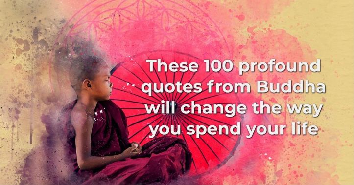 These 100 profound quotes from Buddha will change the way you spend your life