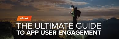 The Ultimate Guide To App User Engagement