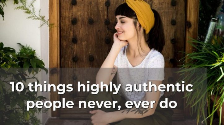 10 things highly authentic people never, ever do
