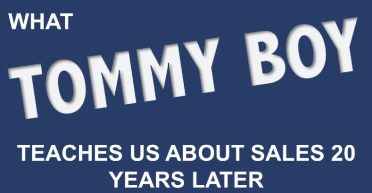 "20 Years Later, What ""Tommy Boy"" Teaches Us About Sales"