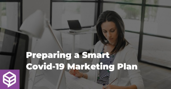 Preparing a Smart Covid-19 Marketing Plan