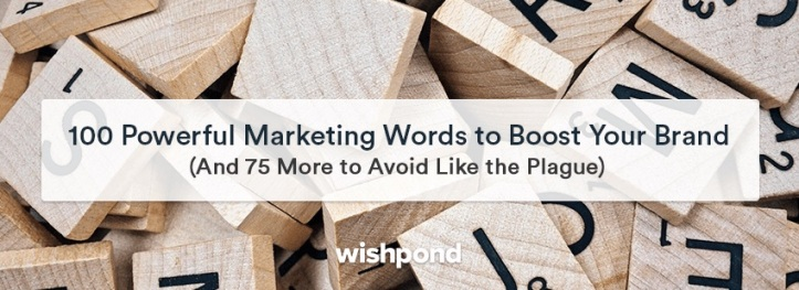 100 Powerful Marketing Words to Boost Your Brand (and 75 More to Avoid Like the Plague)